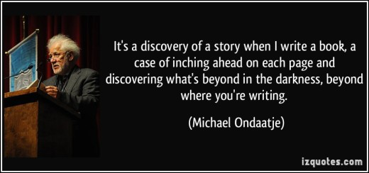quote-it-s-a-discovery-of-a-story-when-i-write-a-book-a-case-of-inching-ahead-on-each-page-and-michael-ondaatje-139266