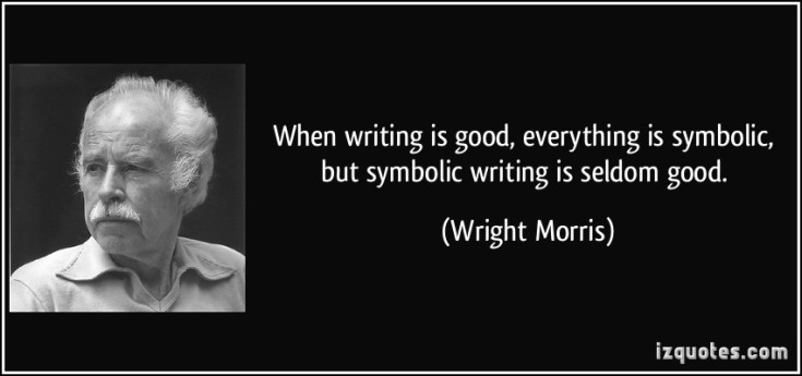 quote-when-writing-is-good-everything-is-symbolic-but-symbolic-writing-is-seldom-good-wright-morris-322877