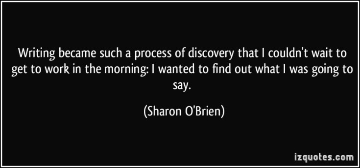 quote-writing-became-such-a-process-of-discovery-that-i-couldn-t-wait-to-get-to-work-in-the-morning-i-sharon-o-brien-322878